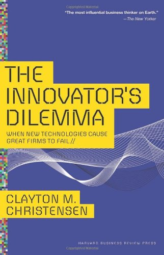 Innovator's Dilemma- When New Technologies Cause Great Firms to Fail – Clayton M. Christensen