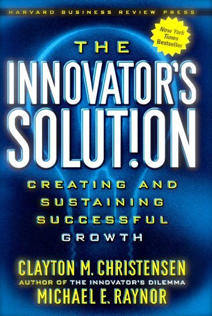 Innovator's Solution – Clayton Christensen