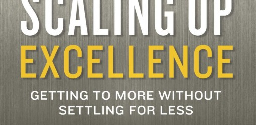 Scaling Up Excellence: Getting to More Without Settling for Less – Rao & Sutton